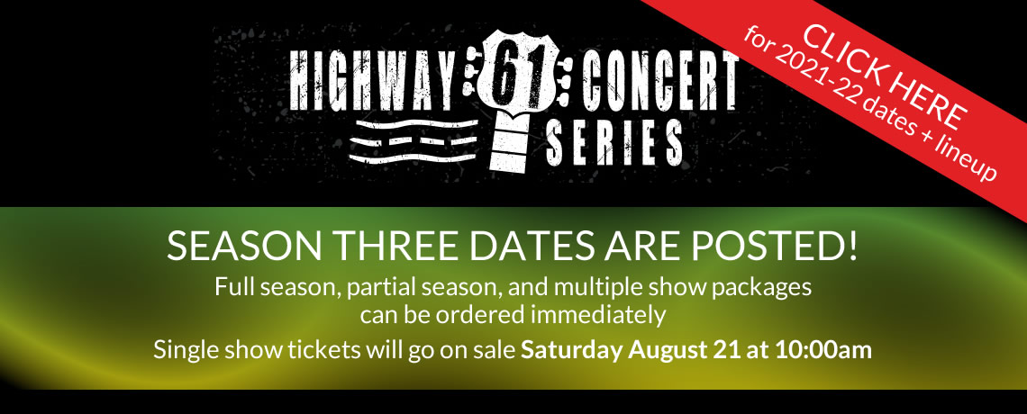 Highway 61 Concert Series - Season 3 Dates are posted, click for details